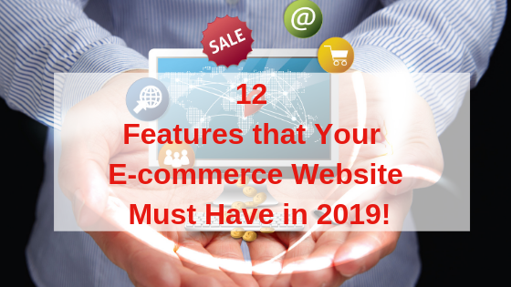 12 Features that Your E-commerce Website Must Have in 2019!