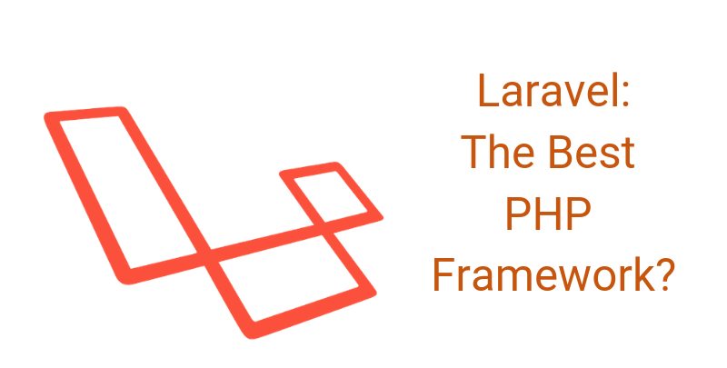 Is Laravel the Best PHP Framework For Web Development?