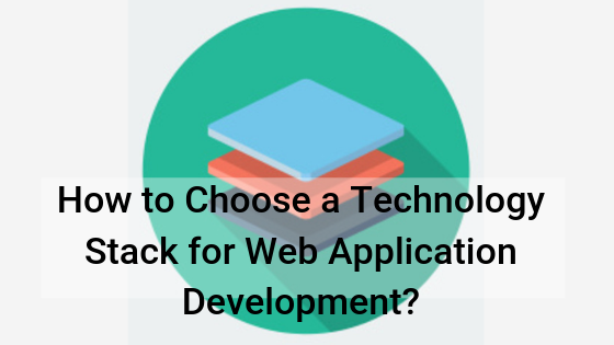 How to Choose a Technology Stack for Web Application Development?